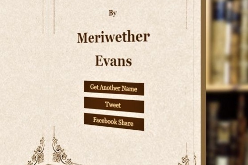 My Victorian pen name would be Meriwether Evans. I could never spell this right.